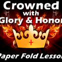 Crowned with Glory and Honor - Paper Fold Lesson