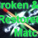 Broken for You Broken & Restored Match
